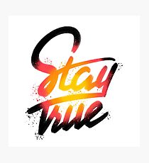 Stay True Photographic Print