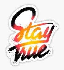 Stay True Sticker