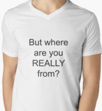 But like where are you REALLY from Men's V-Neck T-Shirt