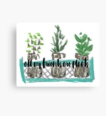 all my friends are plants Canvas Print