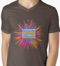 It wasn't until I had nothing that I realised I had everything. Men's V-Neck T-Shirt