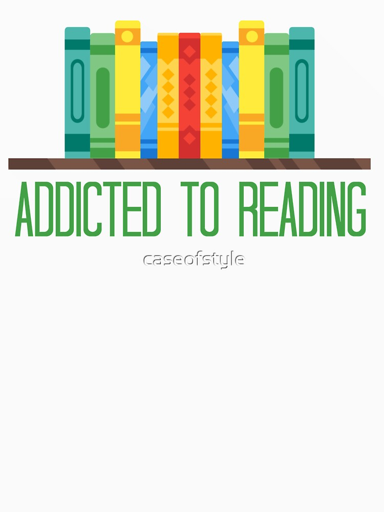 """Addicted To Reading - a design with """"Addicted to reading"""" inscription and a drawing of a colorful bookshelf by caseofstyle"""