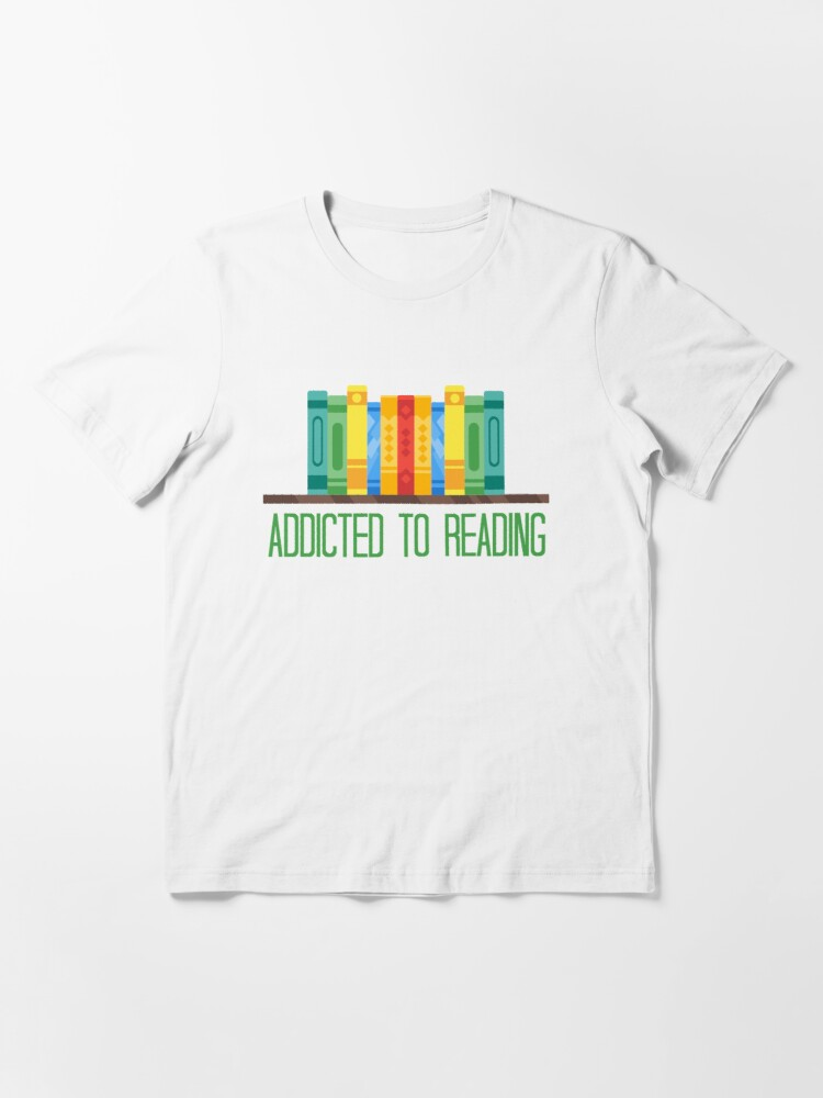 """Alternate view of Addicted To Reading - a design with """"Addicted to reading"""" inscription and a drawing of a colorful bookshelf Essential T-Shirt"""