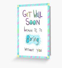 Get Well Soon because I'm bored Greeting Card