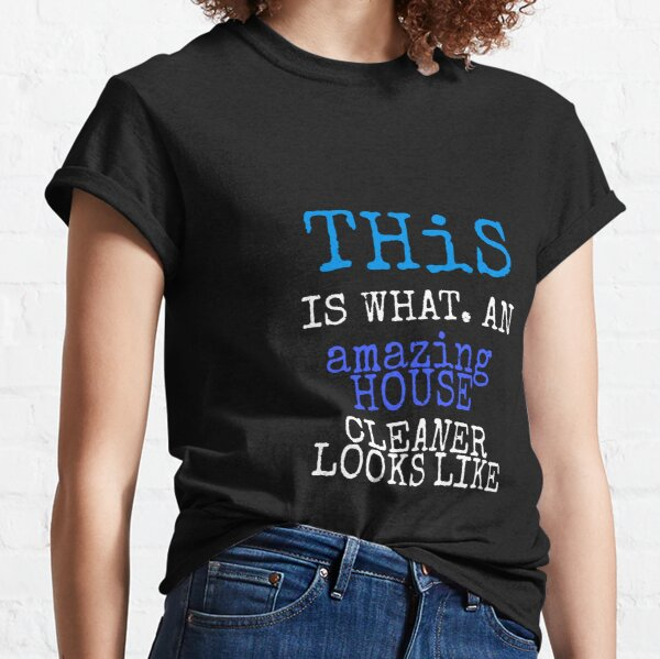 This is what an amazing house cleaner looks like easentila t-shirt Classic T-Shirt