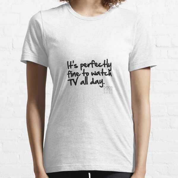 It's perfectly fine to watch TV all day. Camiseta esencial