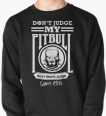 Dont judge my Pitbull and i wont judge your kids Pullover