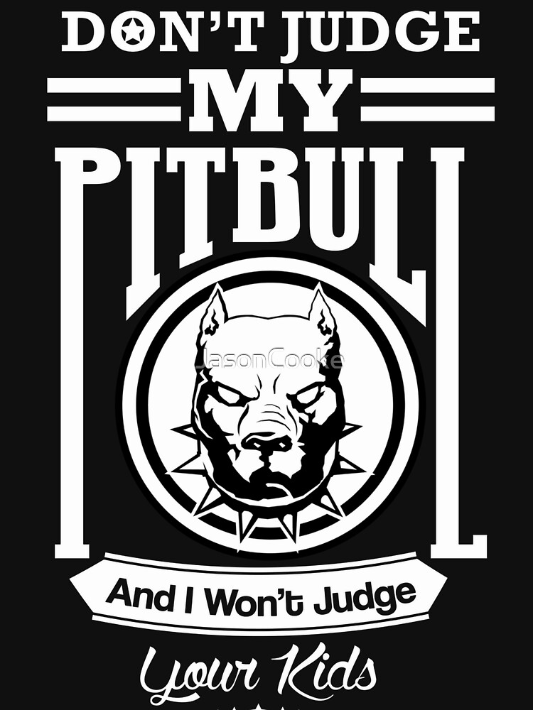 Dont judge my Pitbull and i wont judge your kids by JasonCooke