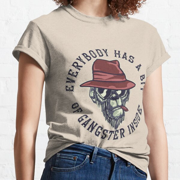 everybody has a bit of gangster inside  Classic T-Shirt