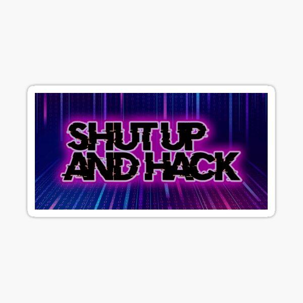 Shut Up And Hack - Version 3 Sticker