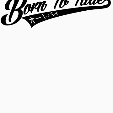 Born To Ride Motorcycles by DetonationCloth
