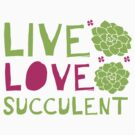 LIVE LOVE SUCCULENT by jazzydevil