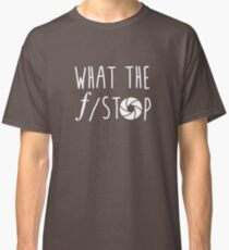 What The F-Stop Classic T-Shirt