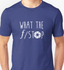 What The F-Stop Unisex T-Shirt