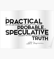 practical life: most probable; speculative thought: follow truth - spinoza Poster