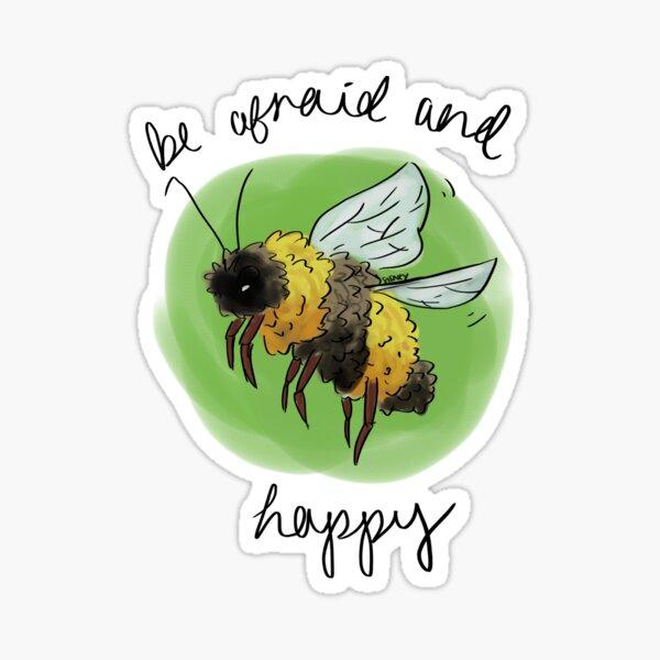 bee afraid + happy Sticker