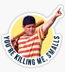 The Sandlot- You're Killing Me, Smalls Sticker