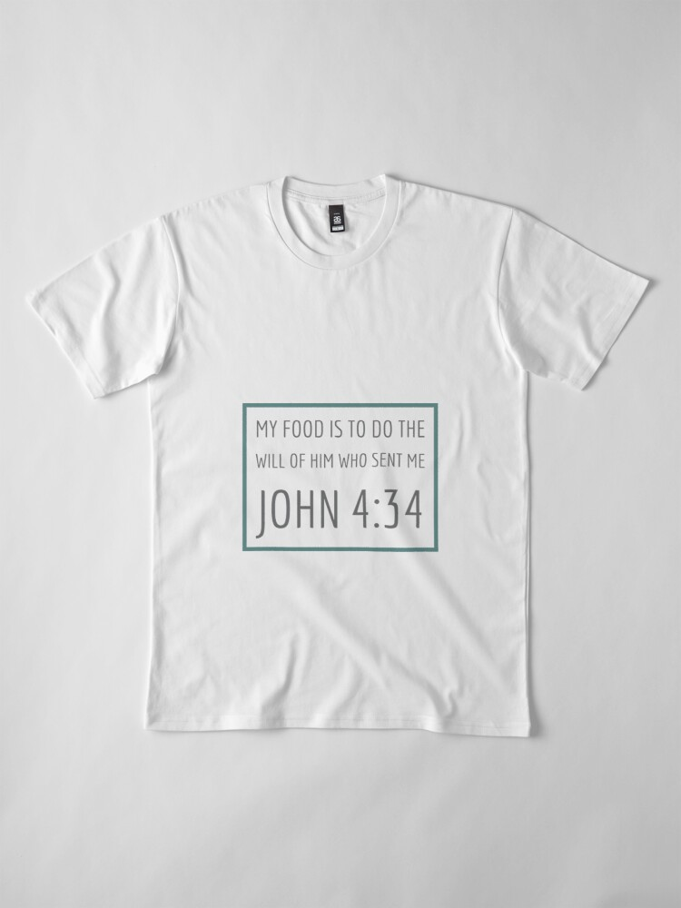 Alternate view of My Food is to do the will of Him who sent me John 4:34 Premium T-Shirt