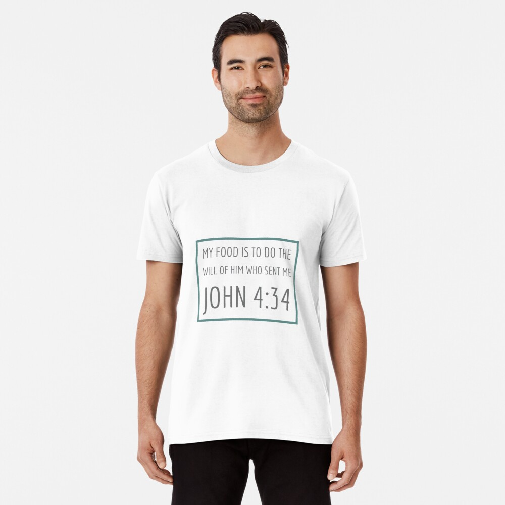 My Food is to do the will of Him who sent me John 4:34 Premium T-Shirt
