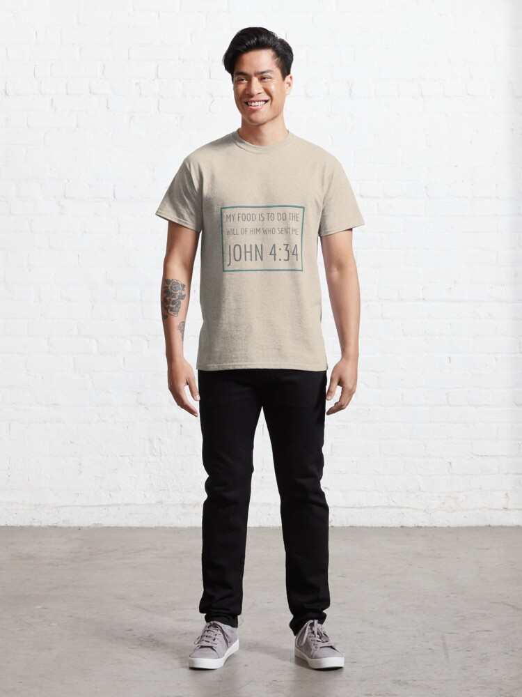 Alternate view of My Food is to do the will of Him who sent me John 4:34 Classic T-Shirt