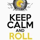 Keep Calm and Roll On by Austin Macho
