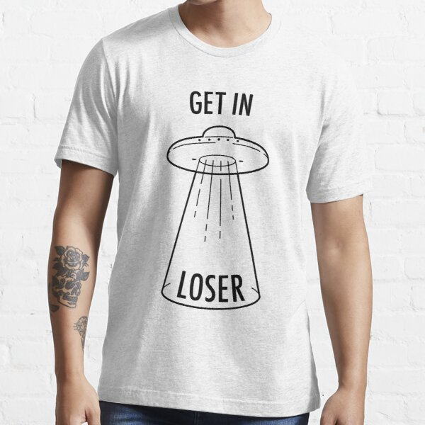 Get in Loser - UFO Essential T-Shirt