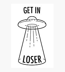 Get in Loser - UFO Photographic Print