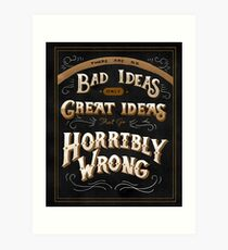 There are no Bad Ideas Art Print
