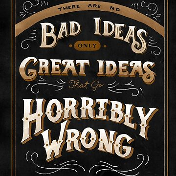 There are no Bad Ideas by arguellm