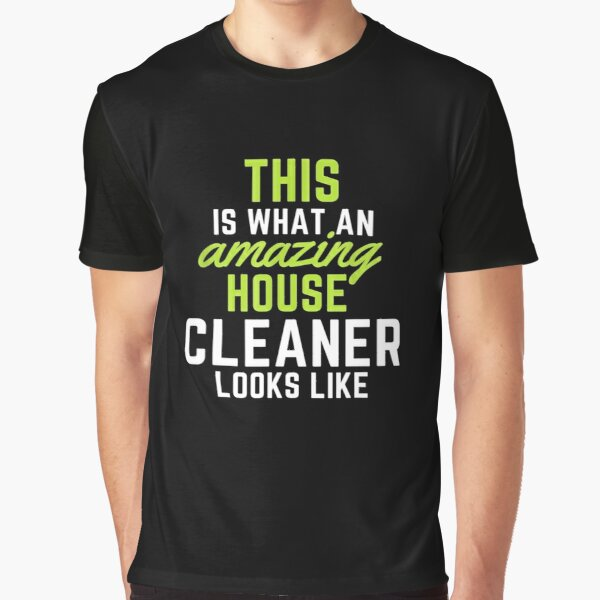 This Is What An Amazing House Cleaner Looks Like Graphic T-Shirt