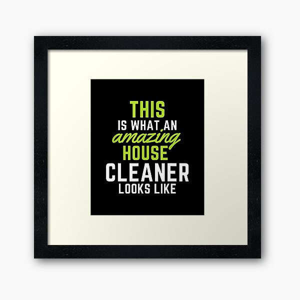 This Is What An Amazing House Cleaner Looks Like Framed Art Print