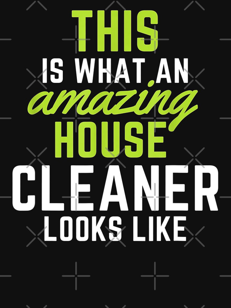 This Is What An Amazing House Cleaner Looks Like by HMIWIX