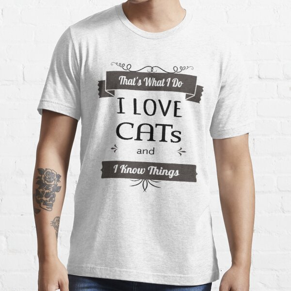 That's What I Do I Love Cats and Know Things Shirt ,a cute gift for the cat lovers and friends  Essential T-Shirt