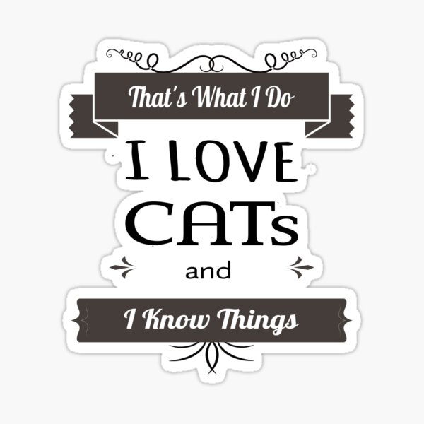 That's What I Do I Love Cats and Know Things Shirt ,a cute gift for the cat lovers and friends  Sticker