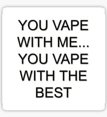 You vape with me you vape with the best Sticker