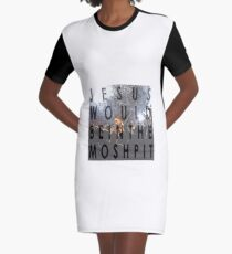 Jesus Would Be in the Mosh Pit Graphic T-Shirt Dress