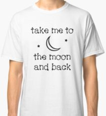 Take Me To The Moon & Back Classic T-Shirt