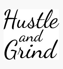 Hustle and Grind - Black Photographic Print
