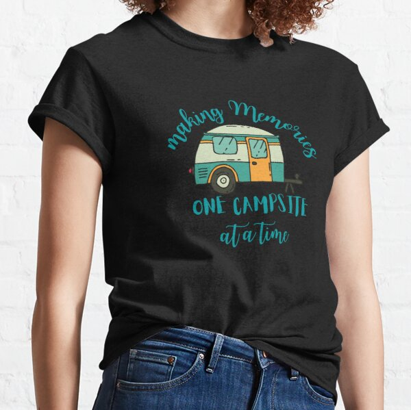 Making memories one campsite at a time  Classic T-Shirt