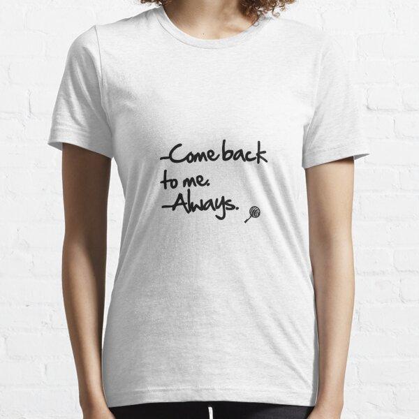 Come back to me. Always. Camiseta esencial