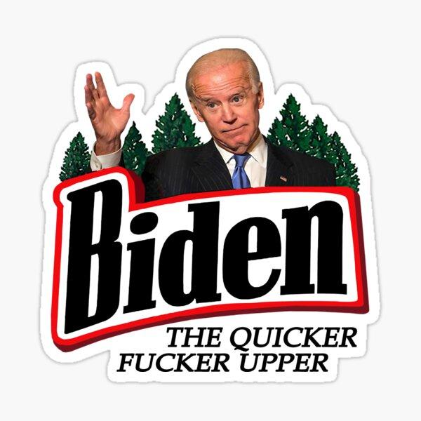 Joe Biden The Quicker Fucker Upper Funny Sticker