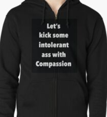 Lets Kick Some Intolerant Ass With Compassion Zipped Hoodie
