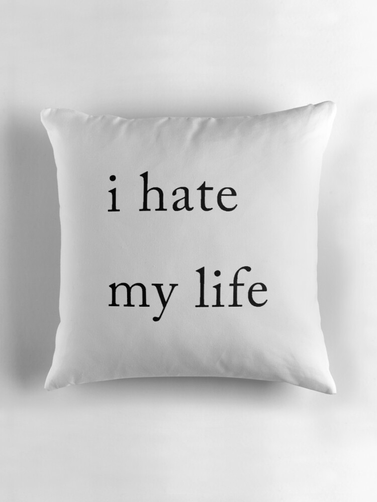 Quot I Hate My Life Quot Throw Pillows By Discolimez Redbubble