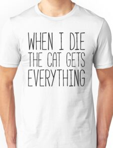 Cat Gets Everything Funny Quote Unisex T-Shirt