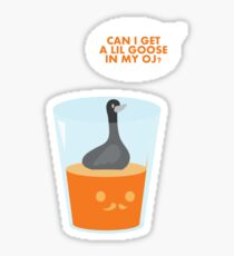 CAN I GET A LIL GOOSE IN MY OJ? Sticker