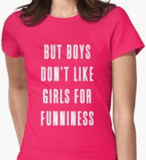But boys don't like girls for funniness Women's Fitted T-Shirt
