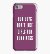 But boys don't like girls for funniness iPhone Case/Skin