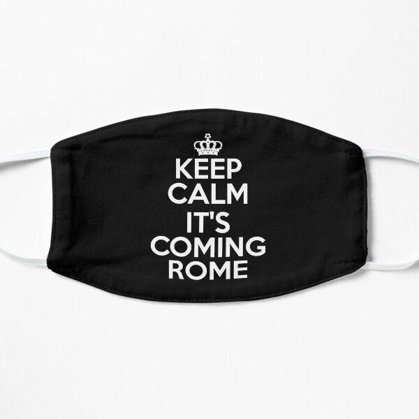 Keep Calm It's Coming Rome  Flat Mask