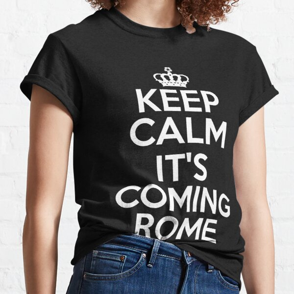 Keep Calm It's Coming Rome  Classic T-Shirt