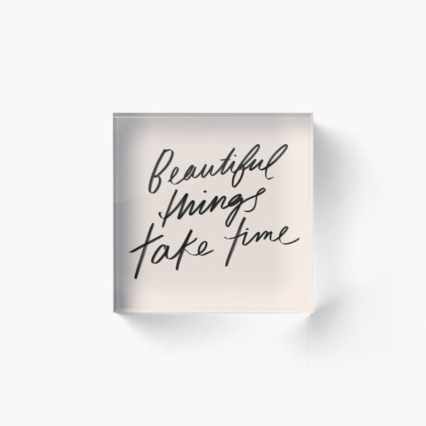 Beautiful things take time - inspirational quote, hand-lettering simple lettering by Morgan Harper Nichols, MHN Acrylic Block